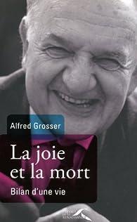 La joie et la mort. Bilan d'une vie par Alfred Grosser