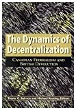 The Dynamics of Decentralization : Canadian Federalism and British Devolution, Keating, Michael and Salmon, Trevor C., 0889118957