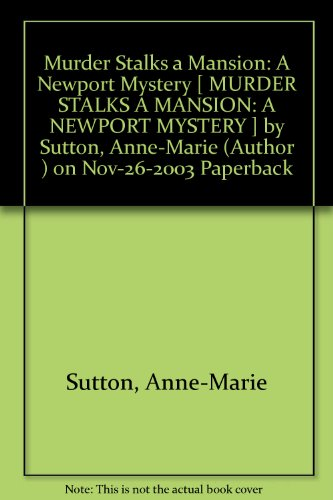 [ { MURDER STALKS A MANSION: A NEWPORT MYSTERY } ] by Sutton, Anne-Marie (AUTHOR) Nov-26-2003 [ Paperback ]