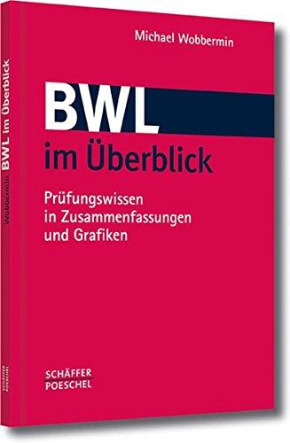 BWL im Überblick: Prüfungswissen in Zusammenfassungen und Grafiken