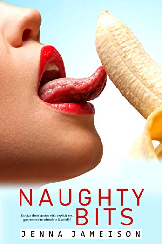 Books : Naughty Bits: Erotica with explicit sex guaranteed to stimulate & satisfy!