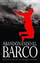 Abandonando El Barco: Como evitar que sus hijos abandonen el barco (French Edition)