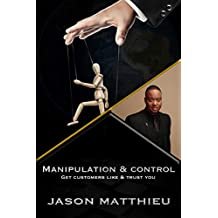 Manipulation and control: Get customers like & trust you (Manipulation techniques Book 1)