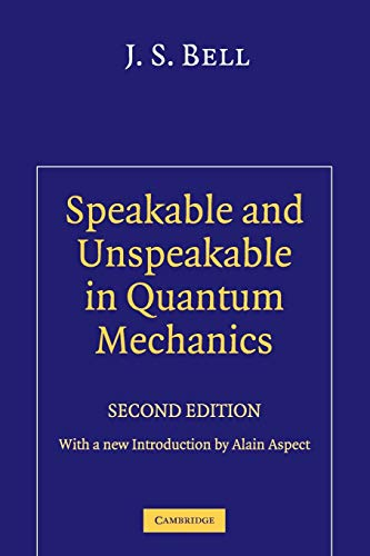 Speakable and Unspeakable in Quantum Mechanics: Collected Papers on Quantum Philosophy