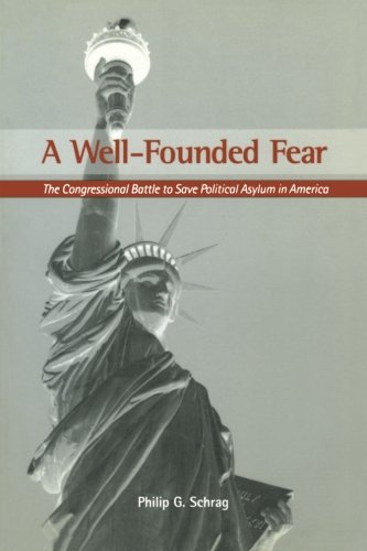 A Well-Founded Fear: The Congressional Battle to Save Political Asylum in America