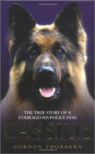 Cassius: The True Story of a Courageous Police Dog: The True Story of World's Greatest Police Dog: Written by Gordon Thorburn, 2009 Edition, Publisher: John Blake Publishing Ltd