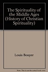 The Spirituality of the Middle Ages (History of Christian Spirituality; 2)