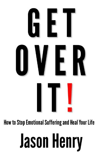 Get Over It! How to Stop Emotional Suffering and Heal Your Life by [Henry, Jason]