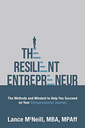 Book Cover of Lance McNeill - The Resilient Entrepreneur: The Methods and Mindset to Help You Succeed on Your Entrepreneurial Journey