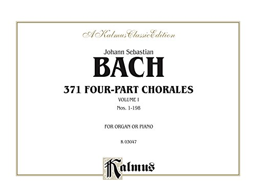 (371 Four-Part Chorales, Volume I for Organ or Piano: Nos. 1-198 (Kalmus Edition))