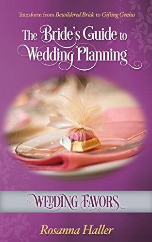 Wedding Favors: Transform from Bewildered Bride to Gifting Genius (The Bride's Guide to Wedding Planning Book 15)