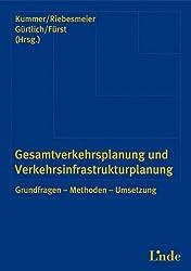 Gesamtverkehrsplanung und Infrastrukturplanung: Grundfragen - Methoden - Umsetzung