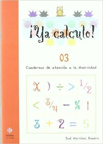 Ya calculo 03: Iniciación a la suma y a la resta: 1: Amazon.es: José Martínez Romero: Libros