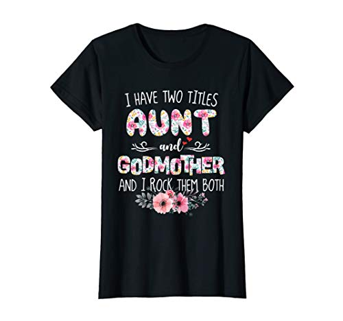 (Womens I HAVE TWO TITLES AUNT AND GODMOTHER AND I ROCK THEM)