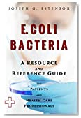 E Coli Bacteria - A Reference Guide (BONUS DOWNLOADS) (The Hill Resource and Reference Guide Book 158)