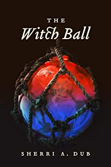 The Witch Ball by [Dub, Sherri A.]