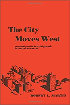 Book The City Moves West: Economic and Industrial Growth in Central West Texas by Robert L. Martin (2012-01-15)