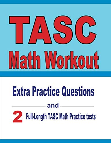 TASC Math Workout: Extra Practice Questions and Two Full-Length Practice TASC Math Tests Michael Smith