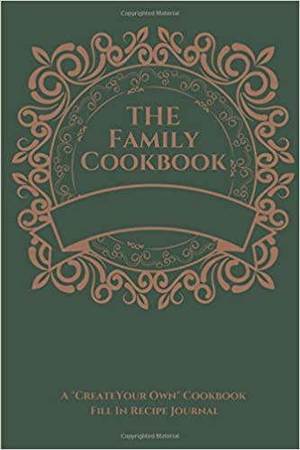 the family cookbook a create your own cookbook fill in recipe
