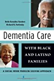 Dementia Care with Black and Latino Families, Delia González Sanders and Richard H. Fortinsky, 0826106773