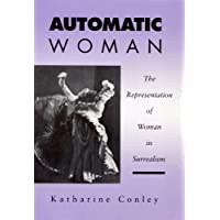 Automatic Woman: The Representation of Woman in Surrealism: