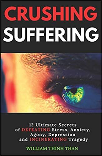 Crushing Suffering 12 Ultimate Secrets Of Defeating Stress Anxiety