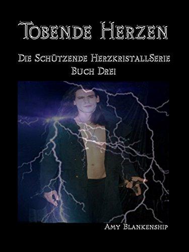 Tobende Herzen: Der Schützende Herzkristall Buch 3 (Amy Blankenship - Der Schützende Herzkristall Serie) (German Edition)