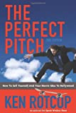 The Perfect Pitch: How to Sell Yourself and Your Movie Idea to Hollywood - 2nd Edition