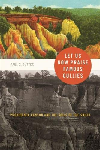 Let Us Now Praise Famous Gullies: Providence Canyon and the Soils of the South (Environmental History and the American S