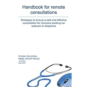 Handbook for Remote Consultations: A guide to telemedicine Paperback – 28 April 2020