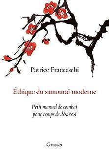 Ethique du samouraï moderne : petit manuel de combat pour temps de désarroi, Franceschi, Patrice