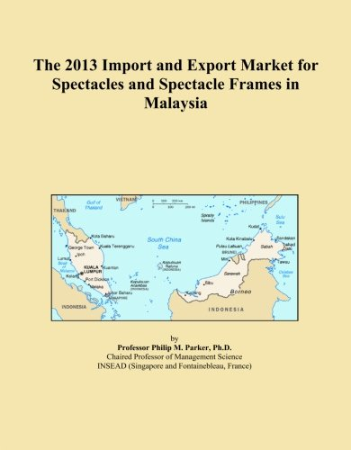 The 2013 Import and Export Market for Spectacles and Spectacle Frames in - Spectacles Malaysia