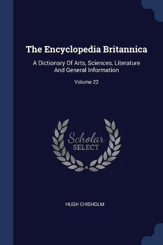 Read Online The Encyclopedia Britannica: A Dictionary Of Arts, Sciences, Literature And General Information; Volume 22 pdf epub