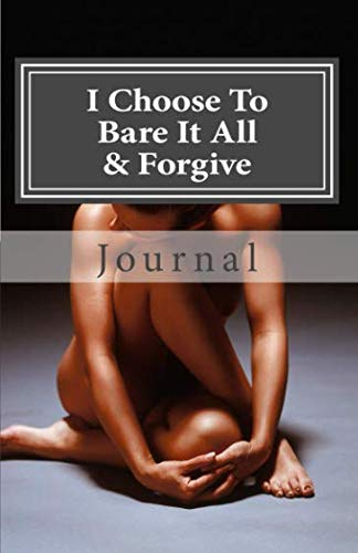 I Choose To Bare It All & Forgive