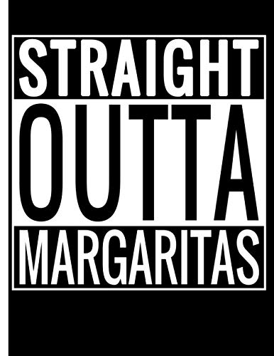 Straight Outta Margaritas: Margaritas and Cocktail Recipes Notebook -