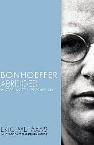 bonhoeffer-abridged-pastor-martyr-prophet-spy