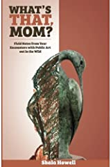 What's That, Mom? (The Journal): Field Notes from Your Encounters with Public Art out in the Wild (Caterpickles Parenting Series) (Volume 2) Paperback