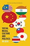 Social Media, Culture and Politics in Asia, Lars Willnat and Annette Aw, 1433118785