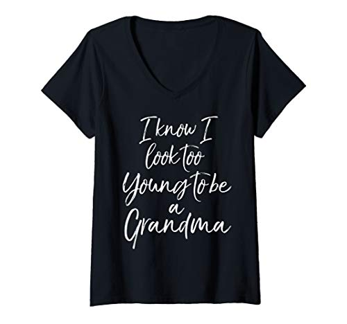 (Womens Grandmother Quote I Know I Look Too Young to be a Grandma V-Neck T-Shirt)
