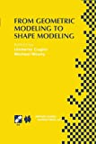 From Geometric Modeling to Shape Modeling : IFIP TC5 WG5. 2 Seventh Workshop on Geometric Modeling: Fundamentals and Applications October 2-4, 2000, Parma, Italy, , 1475752814