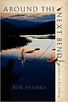 Book Around the Next Bend: Adventures in Fly Fishing