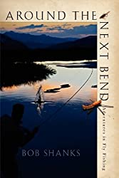 Around the Next Bend: Adventures in Fly Fishing