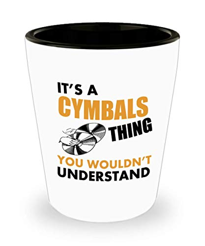 Cymbals Player Shot Glass Funny Gifts - It's A Cymbals Thing You Wouldn't Understand Music Teacher, Student, Musician, Instrument, Singer, Marching Band, Cymbals Player Ceramic Cup