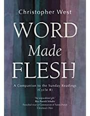 Word Made Flesh: A Companion to the Sunday Readings (Cycle B)