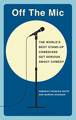 Off the Mic: The World's Best Stand-Up Comedians Get Serious About Comedy (Performance Books) (Best Stand Up Performances)
