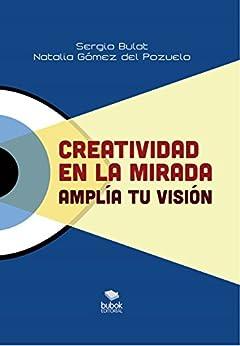 Creatividad en la mirada: Amplía tu visión (Comunica y convence nº 4) de [del Pozuelo, Natalia Gómez]
