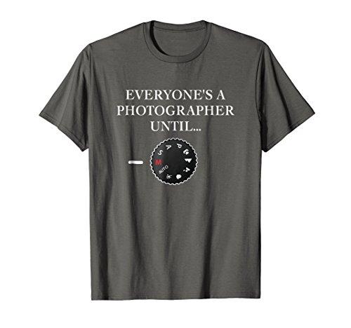 Everyones A Photographer Until...Manual Mode T-Shirt