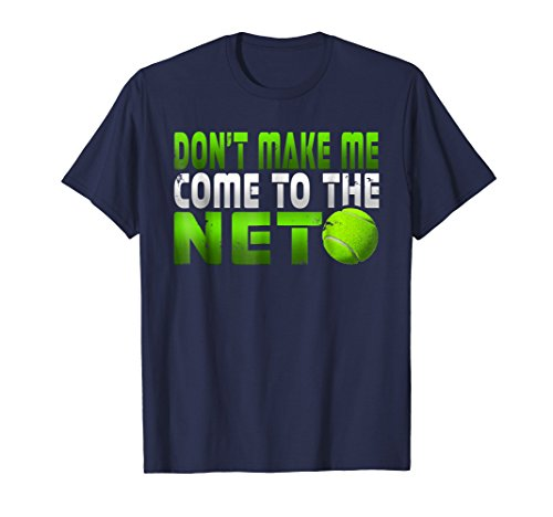 Funny Don't Make Me Come To The Net Tennis Player T Shirt