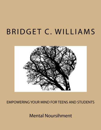 Empowering your Mind for Teens and Students: Mental Nourishment (Adjusting Your Life Style Books Series- Bridget C. Williams) (Volume 15)