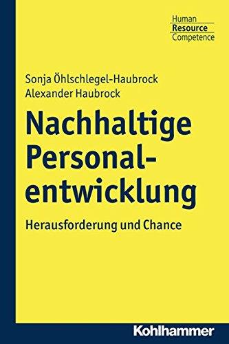 Nachhaltige Personalentwicklung: Herausforderung und Chance (Kohlhammer Human Resource Competence) Taschenbuch – 9. August 2017 Sonja Öhlschlegel-Haubrock Alexander Haubrock Kohlhammer W. GmbH